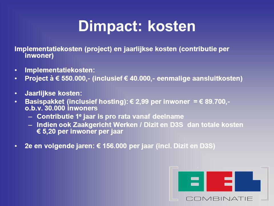 Dimpact: kosten Implementatiekosten (project) en jaarlijkse kosten (contributie per inwoner) Implementatiekosten: Project à € 550.000,- (inclusief € 4