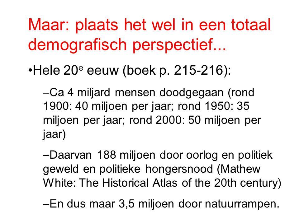 Maar: plaats het wel in een totaal demografisch perspectief... Hele 20 e eeuw (boek p. 215-216): –Ca 4 miljard mensen doodgegaan (rond 1900: 40 miljoe