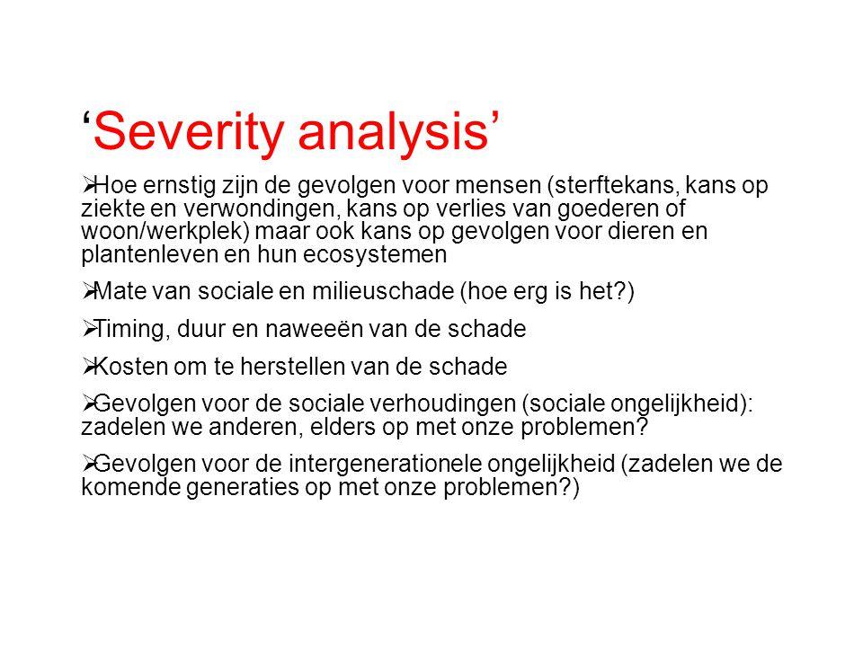 'Severity analysis'  Hoe ernstig zijn de gevolgen voor mensen (sterftekans, kans op ziekte en verwondingen, kans op verlies van goederen of woon/werk