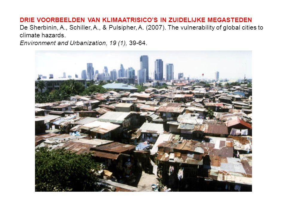 DRIE VOORBEELDEN VAN KLIMAATRISICO'S IN ZUIDELIJKE MEGASTEDEN De Sherbinin, A., Schiller, A., & Pulsipher, A. (2007). The vulnerability of global citi