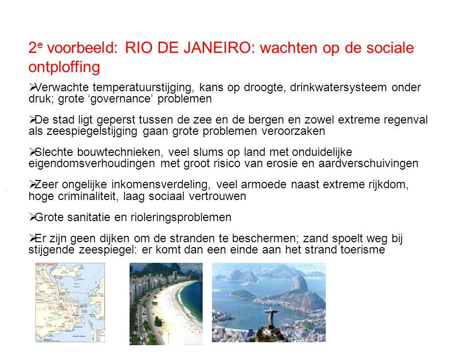 2 e voorbeeld: RIO DE JANEIRO: wachten op de sociale ontploffing  Verwachte temperatuurstijging, kans op droogte, drinkwatersysteem onder druk; grote