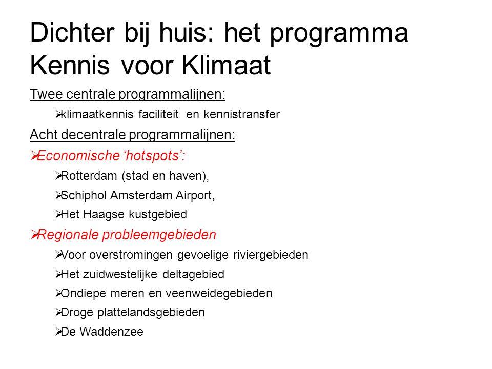 Dichter bij huis: het programma Kennis voor Klimaat Twee centrale programmalijnen:  klimaatkennis faciliteit en kennistransfer Acht decentrale progra