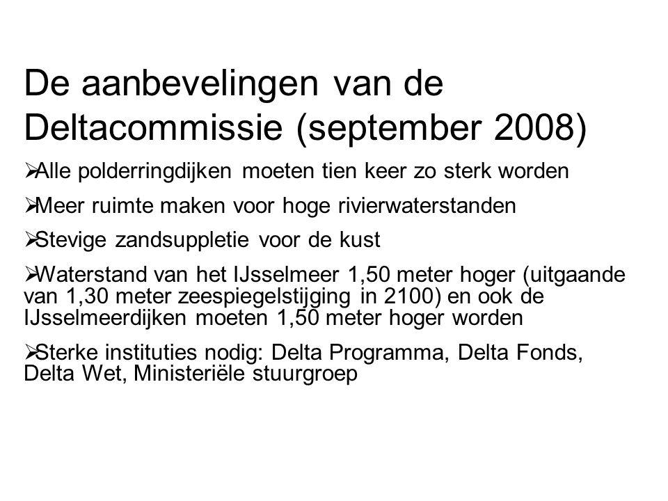 De aanbevelingen van de Deltacommissie (september 2008)  Alle polderringdijken moeten tien keer zo sterk worden  Meer ruimte maken voor hoge rivierw