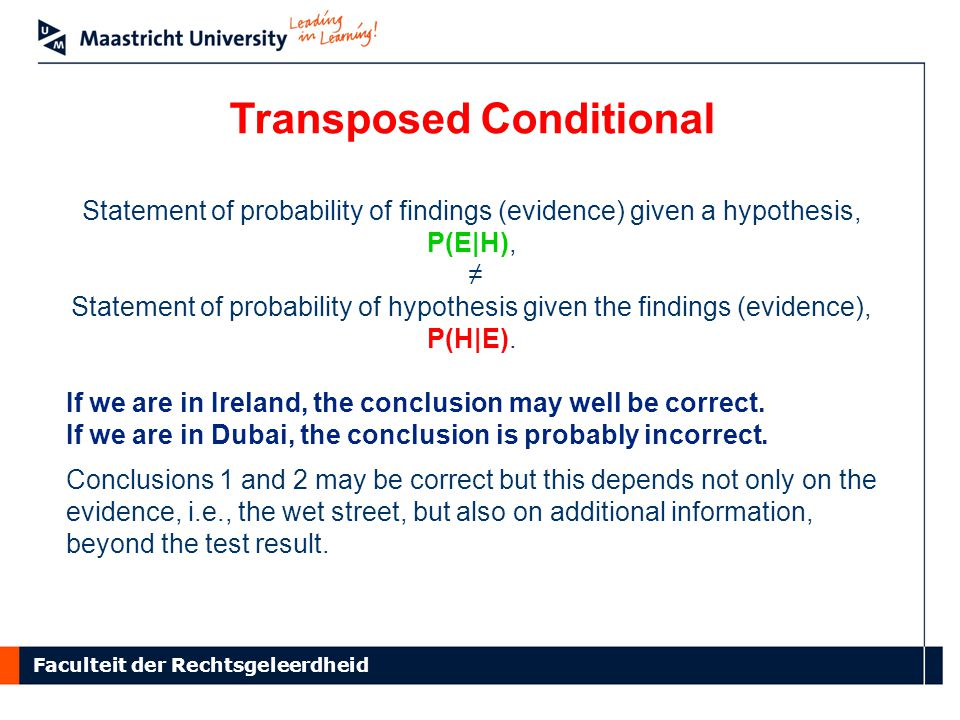 Faculteit der Rechtsgeleerdheid Transposed Conditional Statement of probability of findings (evidence) given a hypothesis, P(E|H), ≠ Statement of prob