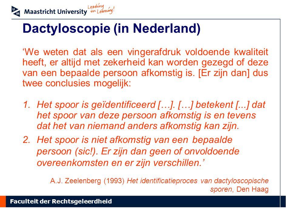 Faculteit der Rechtsgeleerdheid Dactyloscopie (in Nederland) 'We weten dat als een vingerafdruk voldoende kwaliteit heeft, er altijd met zekerheid kan worden gezegd of deze van een bepaalde persoon afkomstig is.