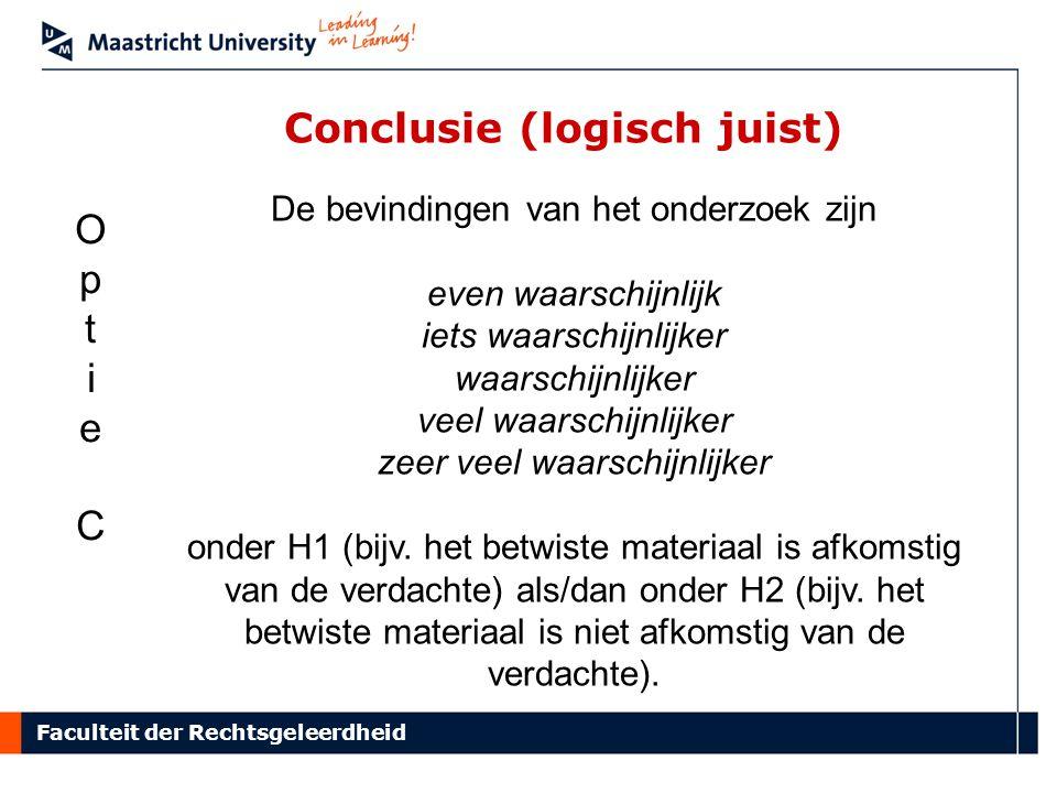 Faculteit der Rechtsgeleerdheid Conclusie (logisch juist)) De bevindingen van het onderzoek zijn even waarschijnlijk iets waarschijnlijker waarschijnlijker veel waarschijnlijker zeer veel waarschijnlijker onder H1 (bijv.