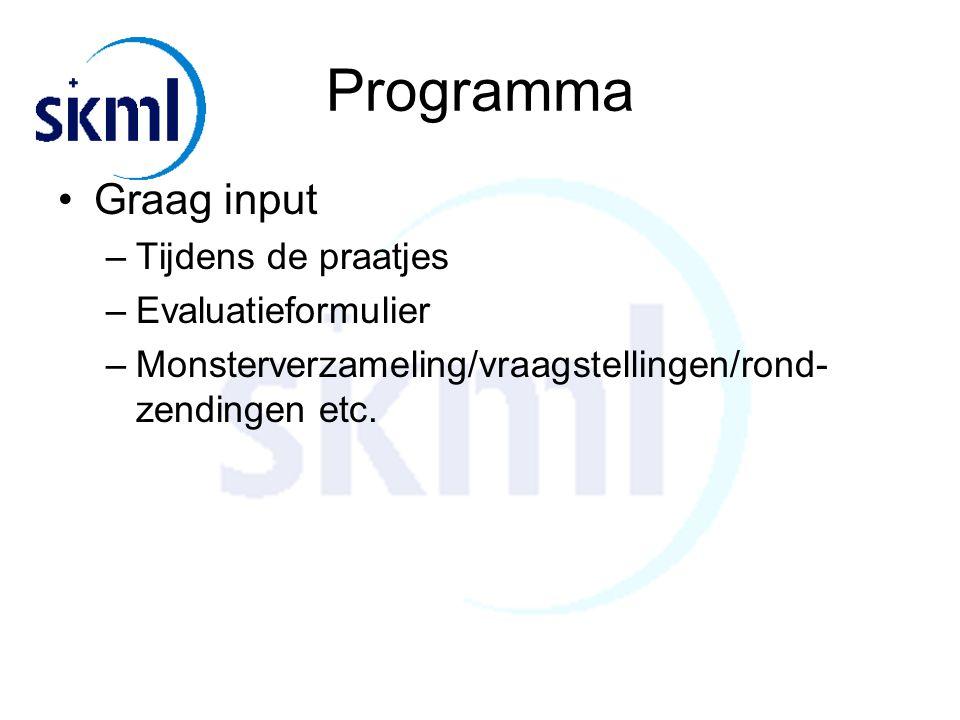 Programma Graag input –Tijdens de praatjes –Evaluatieformulier –Monsterverzameling/vraagstellingen/rond- zendingen etc.