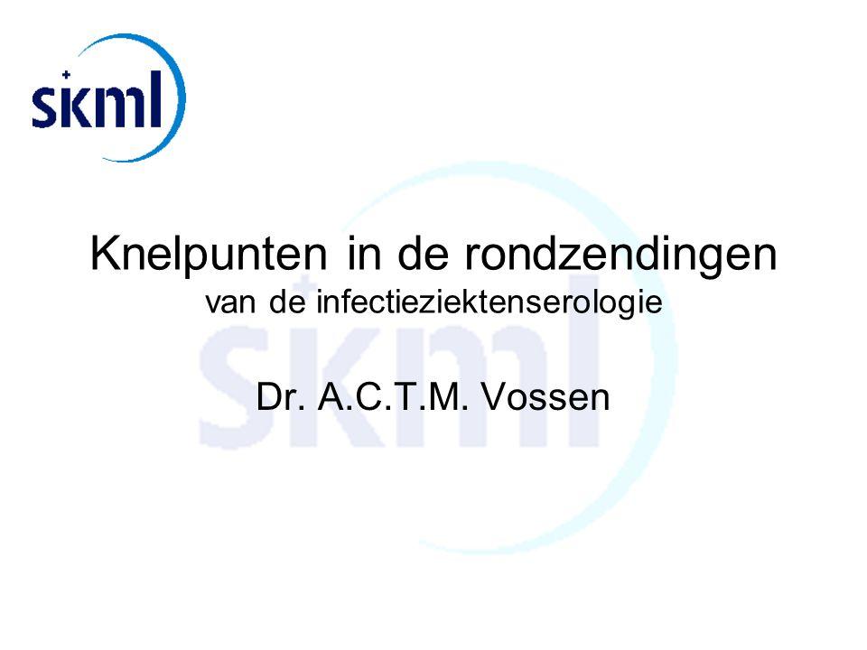 Knelpunten in de rondzendingen van de infectieziektenserologie Dr. A.C.T.M. Vossen