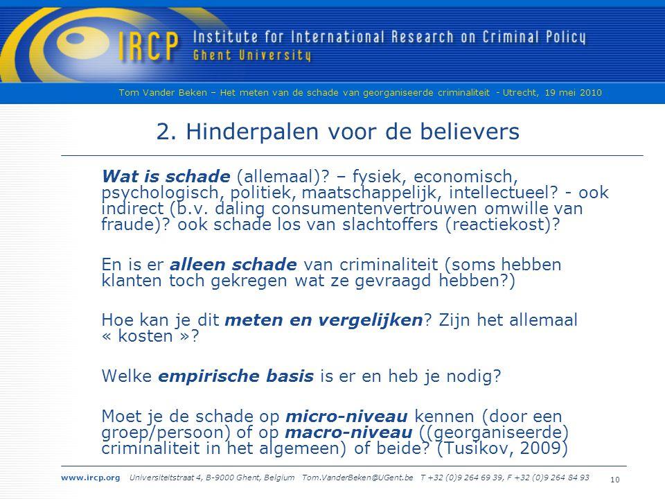 www.ircp.org Universiteitstraat 4, B-9000 Ghent, Belgium Tom.VanderBeken@UGent.be T +32 (0)9 264 69 39, F +32 (0)9 264 84 93 Tom Vander Beken – Het meten van de schade van georganiseerde criminaliteit - Utrecht, 19 mei 2010 10 2.