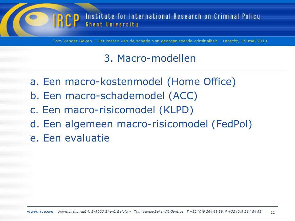 www.ircp.org Universiteitstraat 4, B-9000 Ghent, Belgium Tom.VanderBeken@UGent.be T +32 (0)9 264 69 39, F +32 (0)9 264 84 93 Tom Vander Beken – Het meten van de schade van georganiseerde criminaliteit - Utrecht, 19 mei 2010 3.