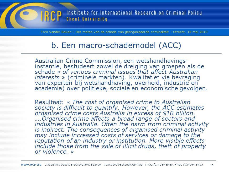 www.ircp.org Universiteitstraat 4, B-9000 Ghent, Belgium Tom.VanderBeken@UGent.be T +32 (0)9 264 69 39, F +32 (0)9 264 84 93 Tom Vander Beken – Het meten van de schade van georganiseerde criminaliteit - Utrecht, 19 mei 2010 13 b.