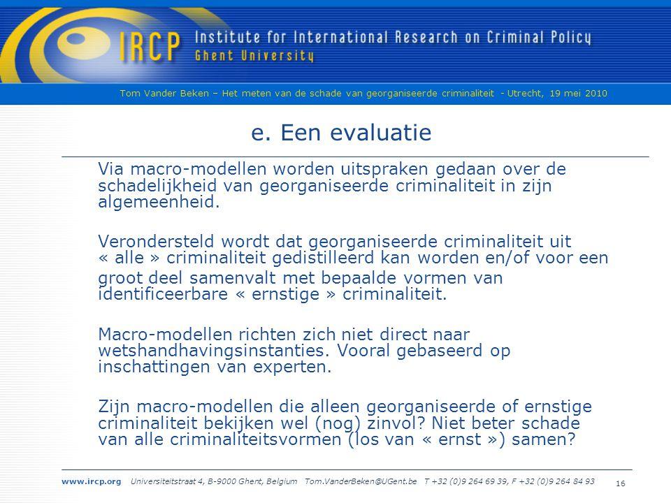 www.ircp.org Universiteitstraat 4, B-9000 Ghent, Belgium Tom.VanderBeken@UGent.be T +32 (0)9 264 69 39, F +32 (0)9 264 84 93 Tom Vander Beken – Het meten van de schade van georganiseerde criminaliteit - Utrecht, 19 mei 2010 16 e.