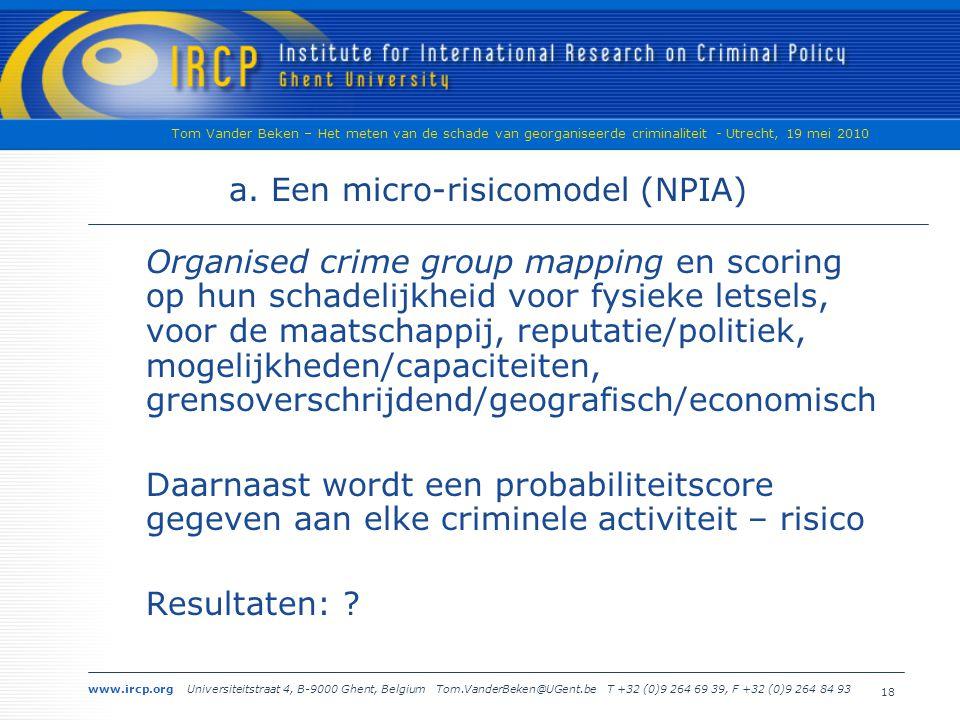 www.ircp.org Universiteitstraat 4, B-9000 Ghent, Belgium Tom.VanderBeken@UGent.be T +32 (0)9 264 69 39, F +32 (0)9 264 84 93 Tom Vander Beken – Het meten van de schade van georganiseerde criminaliteit - Utrecht, 19 mei 2010 18 a.