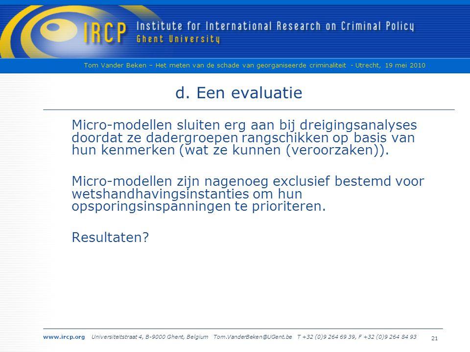 www.ircp.org Universiteitstraat 4, B-9000 Ghent, Belgium Tom.VanderBeken@UGent.be T +32 (0)9 264 69 39, F +32 (0)9 264 84 93 Tom Vander Beken – Het meten van de schade van georganiseerde criminaliteit - Utrecht, 19 mei 2010 21 d.