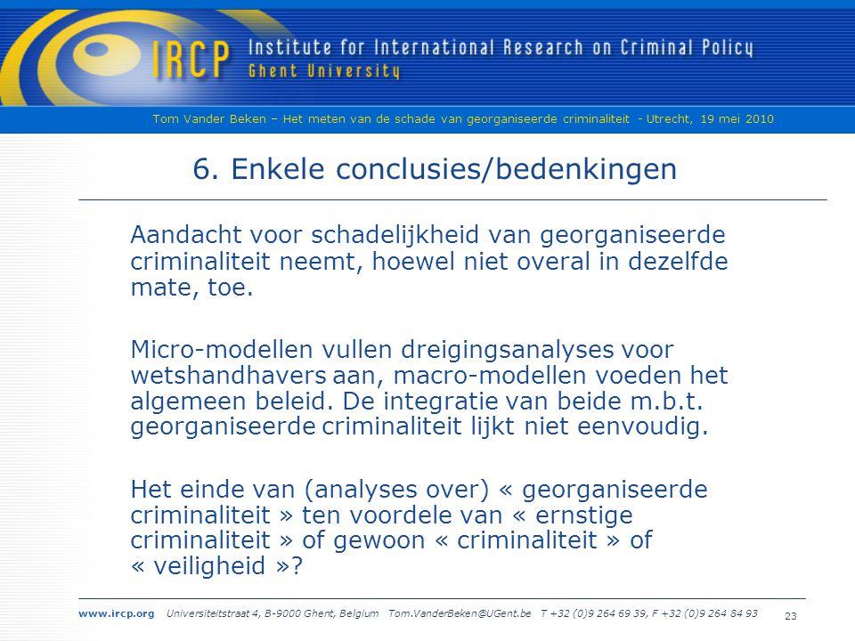www.ircp.org Universiteitstraat 4, B-9000 Ghent, Belgium Tom.VanderBeken@UGent.be T +32 (0)9 264 69 39, F +32 (0)9 264 84 93 Tom Vander Beken – Het meten van de schade van georganiseerde criminaliteit - Utrecht, 19 mei 2010 23 6.