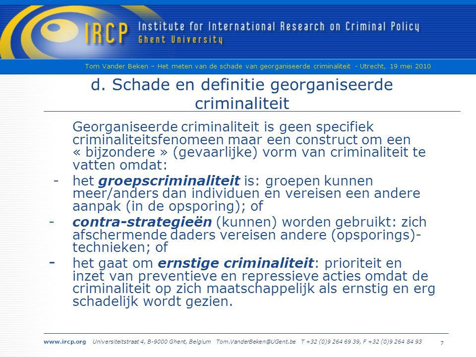 www.ircp.org Universiteitstraat 4, B-9000 Ghent, Belgium Tom.VanderBeken@UGent.be T +32 (0)9 264 69 39, F +32 (0)9 264 84 93 Tom Vander Beken – Het meten van de schade van georganiseerde criminaliteit - Utrecht, 19 mei 2010 7 d.