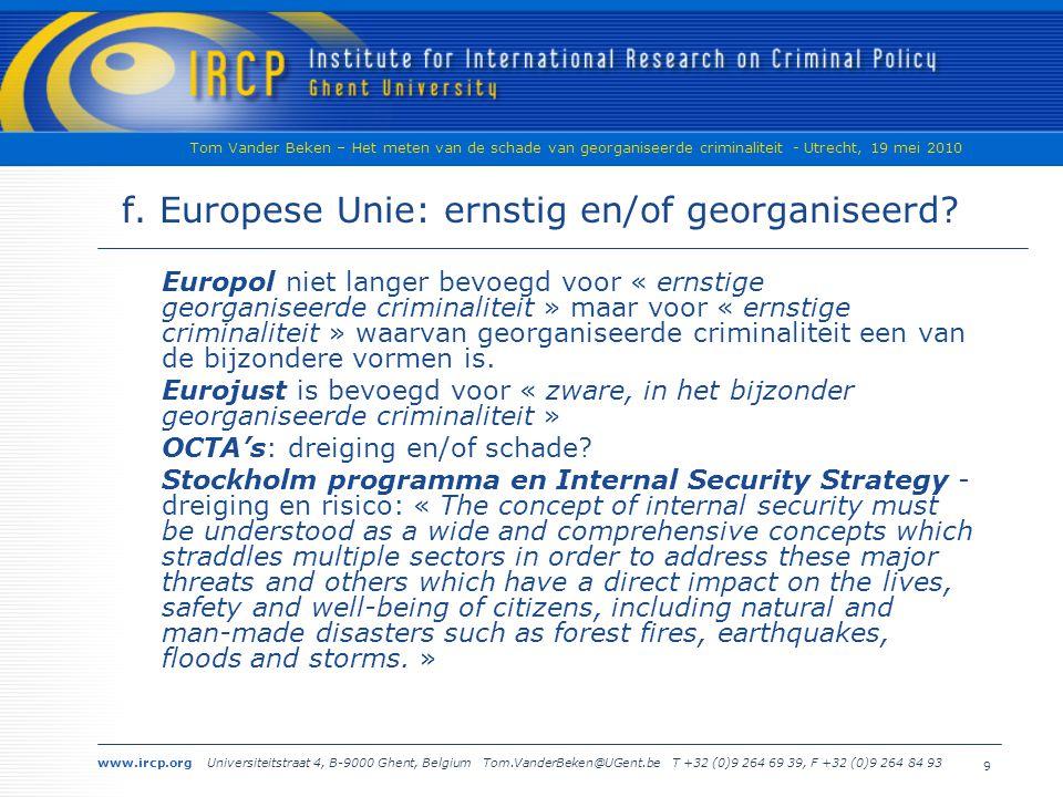 www.ircp.org Universiteitstraat 4, B-9000 Ghent, Belgium Tom.VanderBeken@UGent.be T +32 (0)9 264 69 39, F +32 (0)9 264 84 93 Tom Vander Beken – Het meten van de schade van georganiseerde criminaliteit - Utrecht, 19 mei 2010 9 f.
