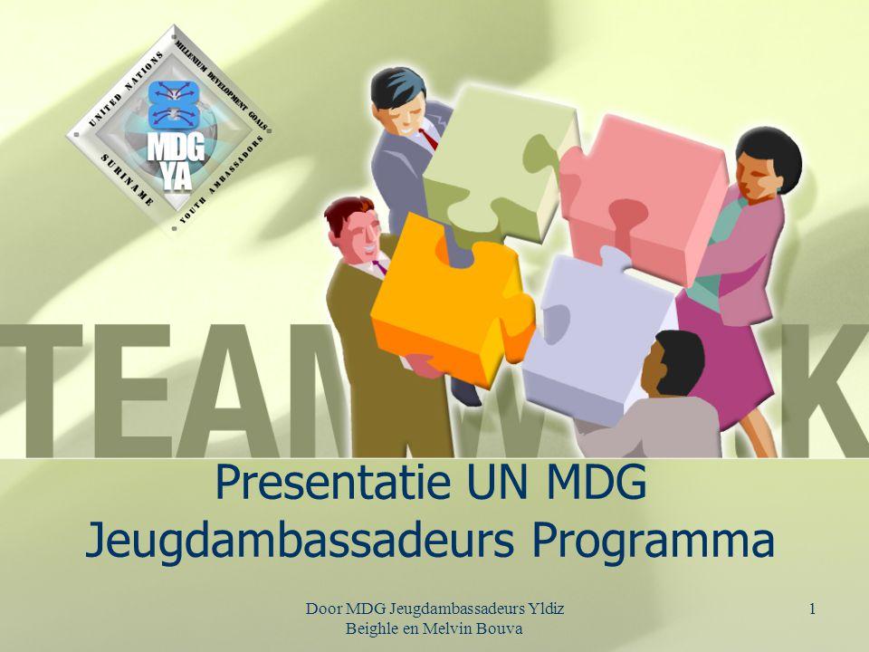 Door MDG Jeugdambassadeurs Yldiz Beighle en Melvin Bouva 2 Inhoudsopgave Belang MDG's UN MDG Jeugdamb.