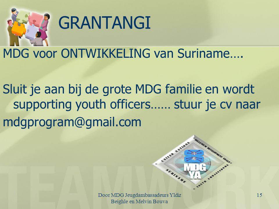 Door MDG Jeugdambassadeurs Yldiz Beighle en Melvin Bouva 15 GRANTANGI MDG voor ONTWIKKELING van Suriname…. Sluit je aan bij de grote MDG familie en wo