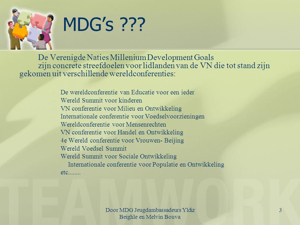 Door MDG Jeugdambassadeurs Yldiz Beighle en Melvin Bouva 4 MDG's??.