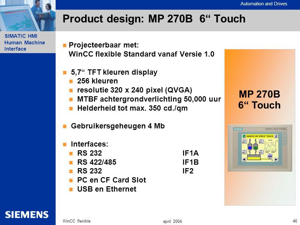 "Automation and Drives SIMATIC HMI Human Machine Interface 46WinCC flexible april 2004 Product design: MP 270B 6"" Touch Projecteerbaar met: WinCC flexi"