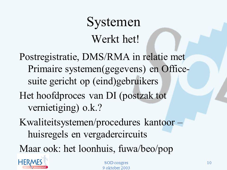 SOD congres 9 oktober 2003 10 Systemen Werkt het! Postregistratie, DMS/RMA in relatie met Primaire systemen(gegevens) en Office- suite gericht op (ein