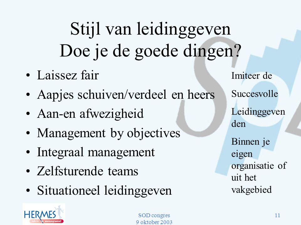 SOD congres 9 oktober 2003 11 Stijl van leidinggeven Doe je de goede dingen? Laissez fair Aapjes schuiven/verdeel en heers Aan-en afwezigheid Manageme