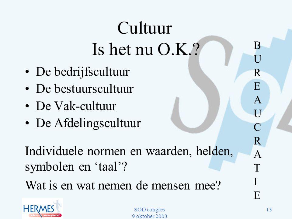 SOD congres 9 oktober 2003 13 Cultuur Is het nu O.K.? De bedrijfscultuur De bestuurscultuur De Vak-cultuur De Afdelingscultuur BUREAUCRATIEBUREAUCRATI