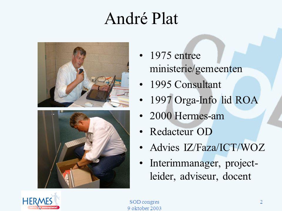 SOD congres 9 oktober 2003 2 André Plat 1975 entree ministerie/gemeenten 1995 Consultant 1997 Orga-Info lid ROA 2000 Hermes-am Redacteur OD Advies IZ/