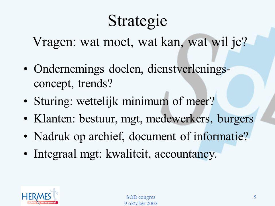 SOD congres 9 oktober 2003 5 Strategie Vragen: wat moet, wat kan, wat wil je? Ondernemings doelen, dienstverlenings- concept, trends? Sturing: wetteli