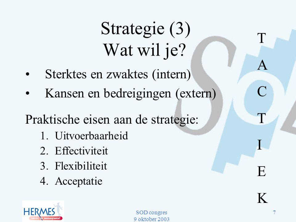 SOD congres 9 oktober 2003 7 Strategie (3) Wat wil je? Sterktes en zwaktes (intern) Kansen en bedreigingen (extern) Praktische eisen aan de strategie:
