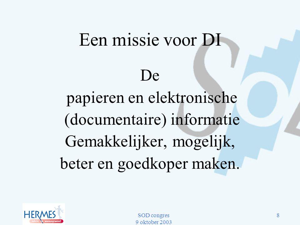 SOD congres 9 oktober 2003 8 Een missie voor DI De papieren en elektronische (documentaire) informatie Gemakkelijker, mogelijk, beter en goedkoper mak