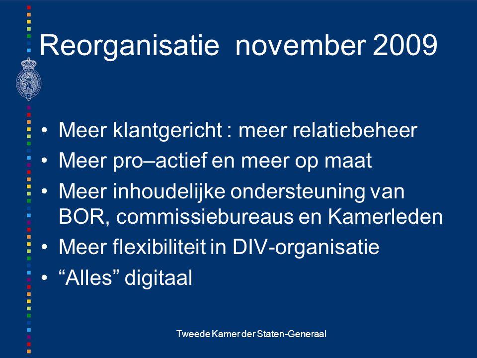 Tweede Kamer der Staten-Generaal Reorganisatie november 2009 Meer klantgericht : meer relatiebeheer Meer pro–actief en meer op maat Meer inhoudelijke