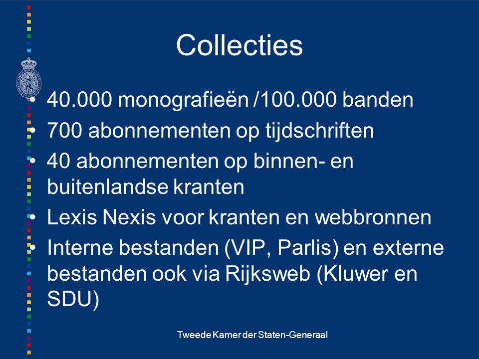 Tweede Kamer der Staten-Generaal Collecties 40.000 monografieën /100.000 banden 700 abonnementen op tijdschriften 40 abonnementen op binnen- en buiten