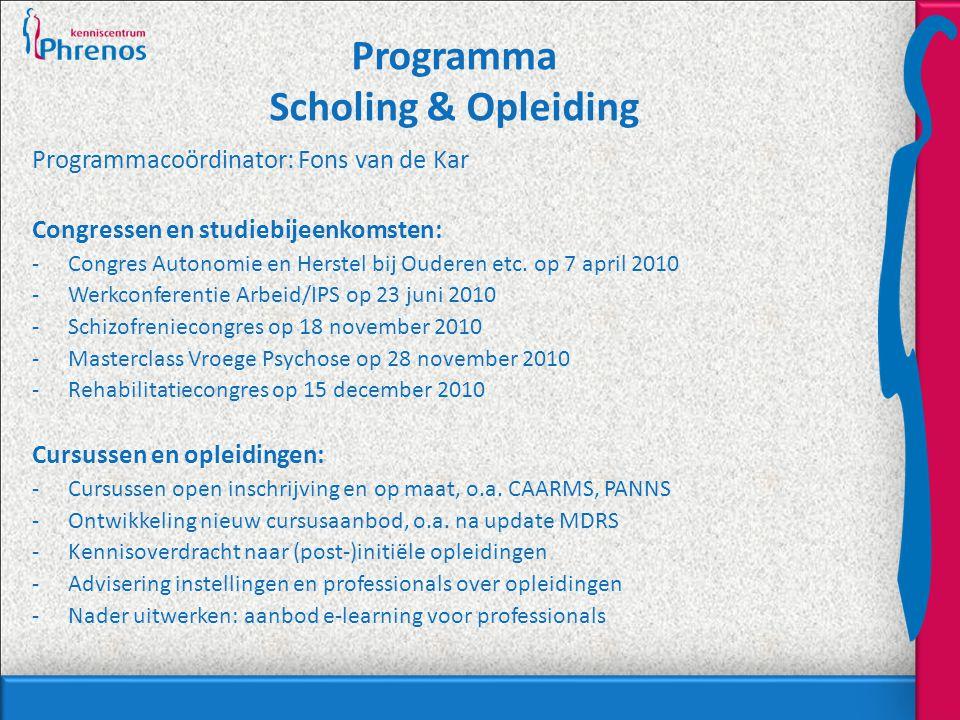 Programma Scholing & Opleiding Programmacoördinator: Fons van de Kar Congressen en studiebijeenkomsten: -Congres Autonomie en Herstel bij Ouderen etc.