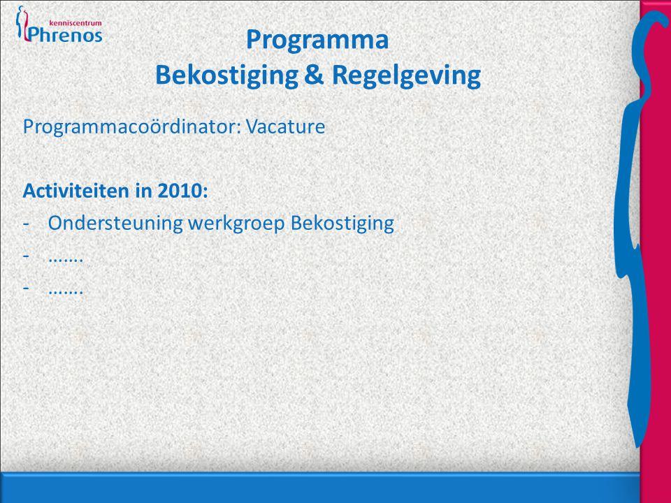 Programma Bekostiging & Regelgeving Programmacoördinator: Vacature Activiteiten in 2010: -Ondersteuning werkgroep Bekostiging -…….