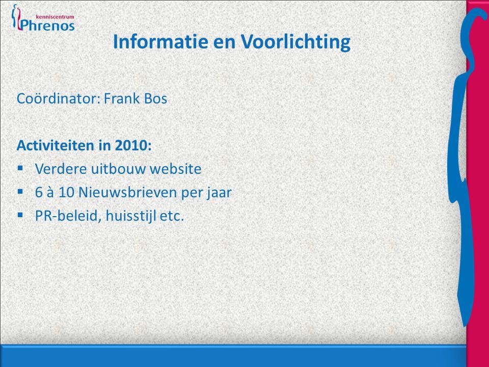 Informatie en Voorlichting Coördinator: Frank Bos Activiteiten in 2010:  Verdere uitbouw website  6 à 10 Nieuwsbrieven per jaar  PR-beleid, huisstijl etc.