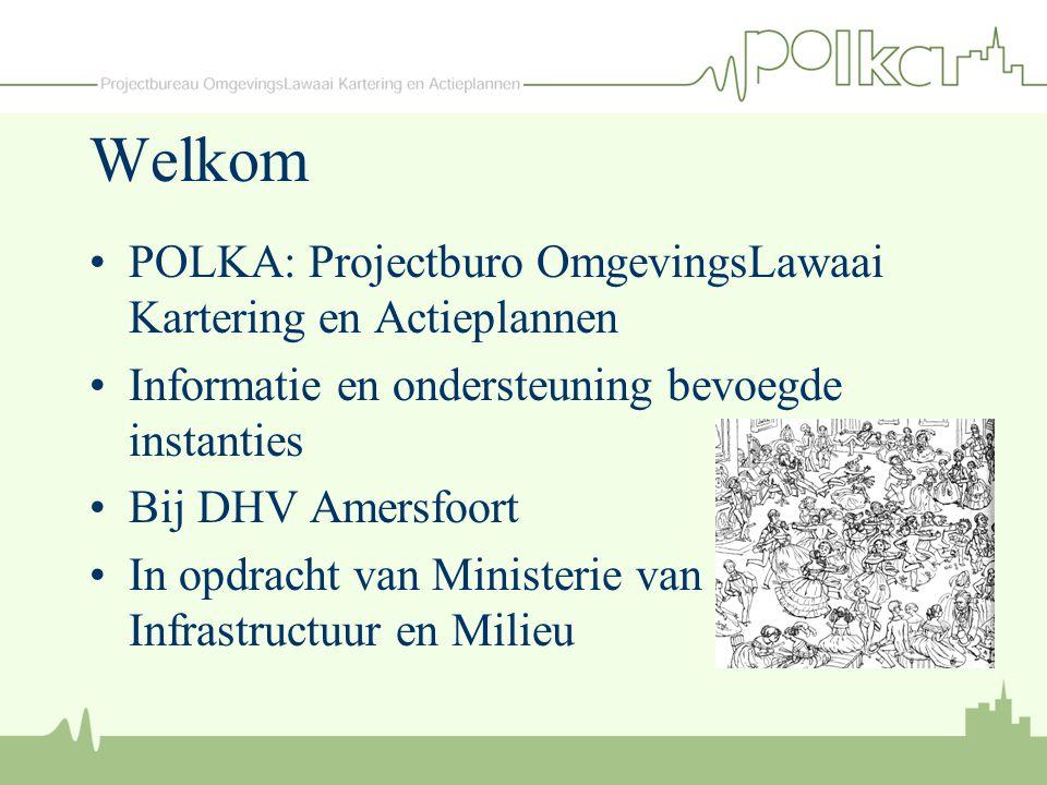 Welkom POLKA: Projectburo OmgevingsLawaai Kartering en Actieplannen Informatie en ondersteuning bevoegde instanties Bij DHV Amersfoort In opdracht van