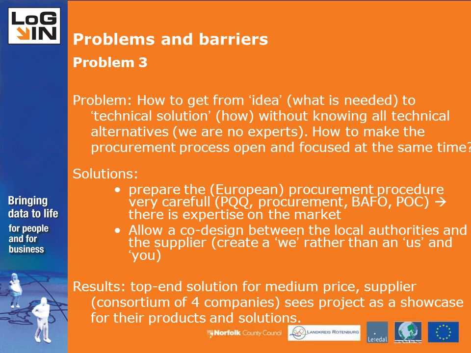 Problem 3 Problem: How to get from ' idea ' (what is needed) to ' technical solution ' (how) without knowing all technical alternatives (we are no experts).
