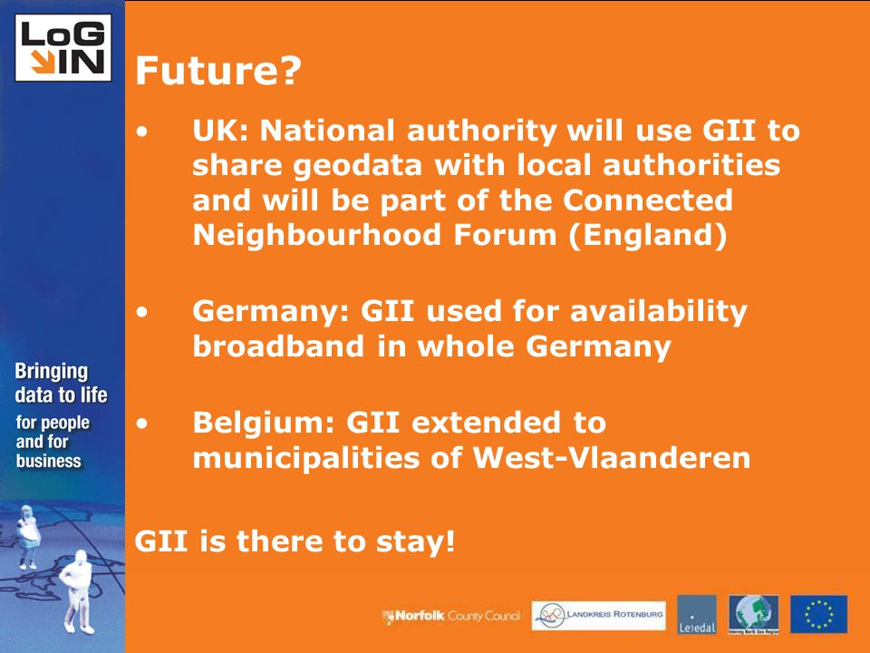 UK: National authority will use GII to share geodata with local authorities and will be part of the Connected Neighbourhood Forum (England) Germany: GII used for availability broadband in whole Germany Belgium: GII extended to municipalities of West-Vlaanderen GII is there to stay.