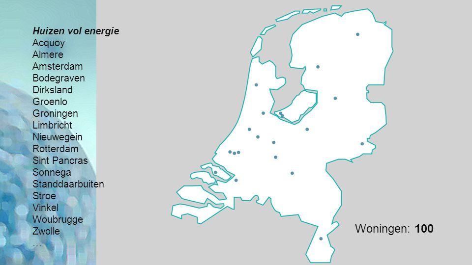 Huizen vol energie Acquoy Almere Amsterdam Bodegraven Dirksland Groenlo Groningen Limbricht Nieuwegein Rotterdam Sint Pancras Sonnega Standdaarbuiten Stroe Vinkel Woubrugge Zwolle … Woningen: 100