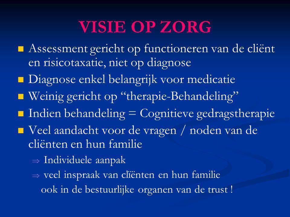 VISIE OP ZORG Assessment gericht op functioneren van de cliënt en risicotaxatie, niet op diagnose Diagnose enkel belangrijk voor medicatie Weinig geri