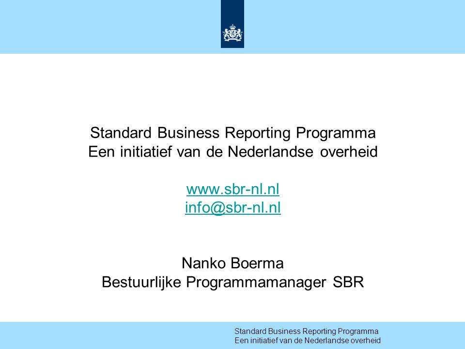 15 Standard Business Reporting Programma Een initiatief van de Nederlandse overheid www.sbr-nl.nl info@sbr-nl.nl Nanko Boerma Bestuurlijke Programmamanager SBR Standard Business Reporting Programma Een initiatief van de Nederlandse overheid