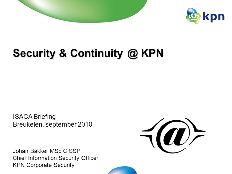 September 2010ISACA Briefing - Security & Continuity @ KPN21 Agenda Security & Continuity @ KPN Beleid Organisatie Besturing Maatregelen Assurance Lessons learned Vragen