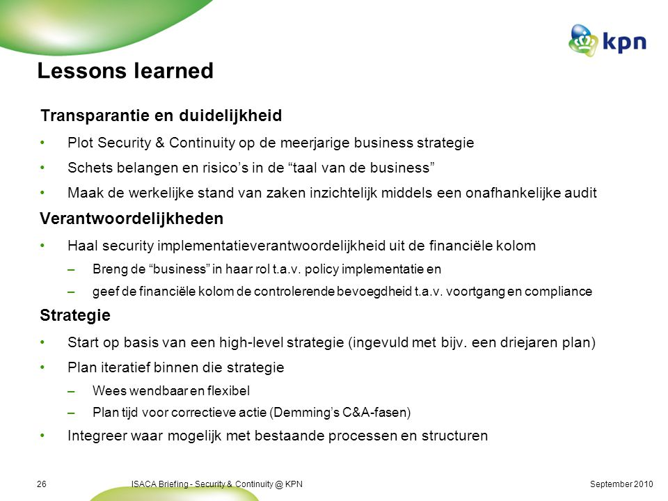 September 2010ISACA Briefing - Security & Continuity @ KPN26 Lessons learned Transparantie en duidelijkheid Plot Security & Continuity op de meerjarig