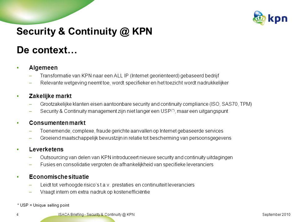 September 2010ISACA Briefing - Security & Continuity @ KPN4 De context… Algemeen –Transformatie van KPN naar een ALL IP (Internet georiënteerd) gebase