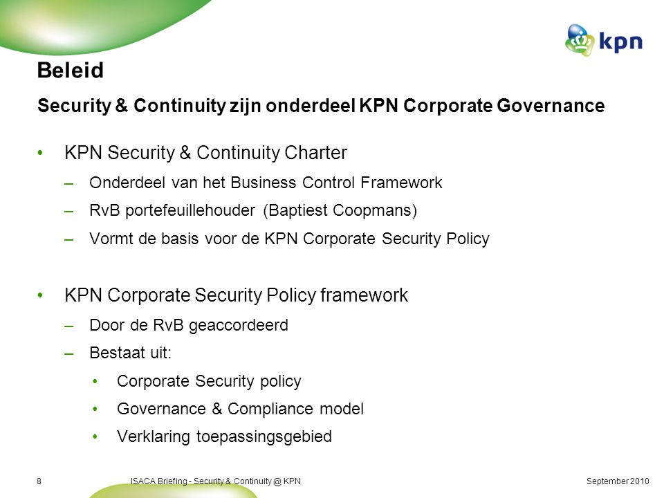 September 2010ISACA Briefing - Security & Continuity @ KPN8 Security & Continuity zijn onderdeel KPN Corporate Governance Beleid KPN Security & Contin