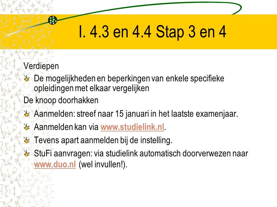 I. 4.3 en 4.4 Stap 3 en 4 Verdiepen De mogelijkheden en beperkingen van enkele specifieke opleidingen met elkaar vergelijken De knoop doorhakken Aanme