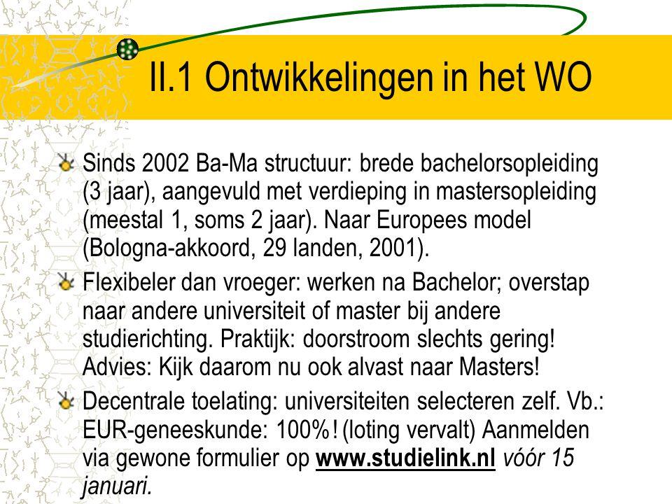 II.1 Ontwikkelingen in het WO Sinds 2002 Ba-Ma structuur: brede bachelorsopleiding (3 jaar), aangevuld met verdieping in mastersopleiding (meestal 1,