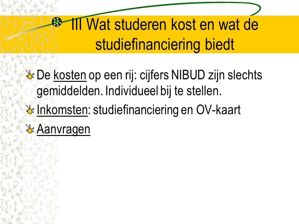 III Wat studeren kost en wat de studiefinanciering biedt De kosten op een rij: cijfers NIBUD zijn slechts gemiddelden. Individueel bij te stellen. Ink